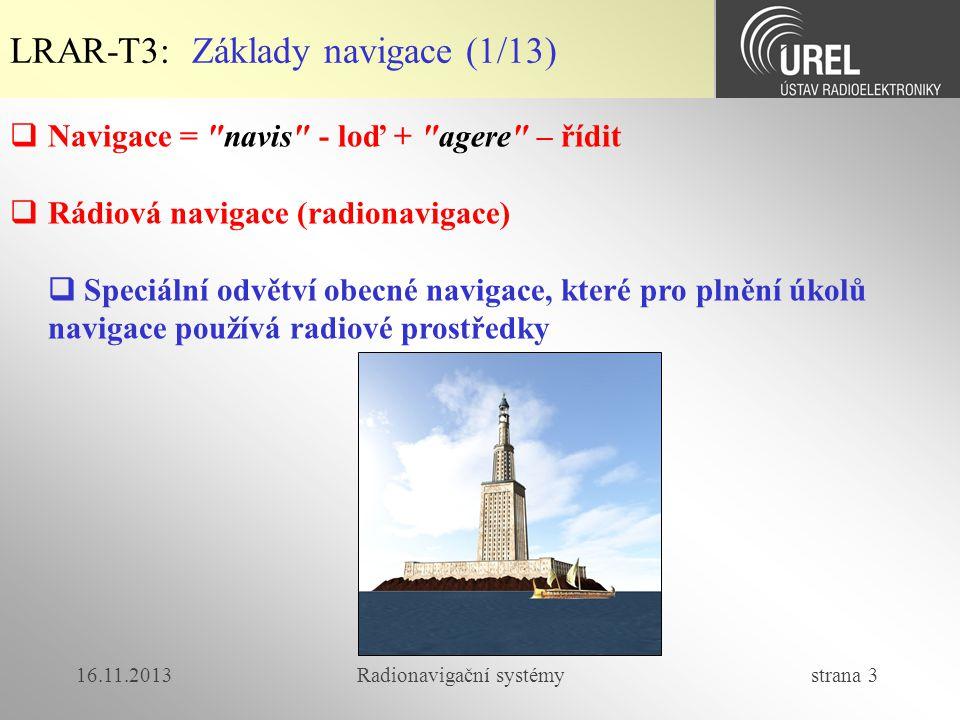 16.11.2013Radionavigační systémy strana 3  Navigace =