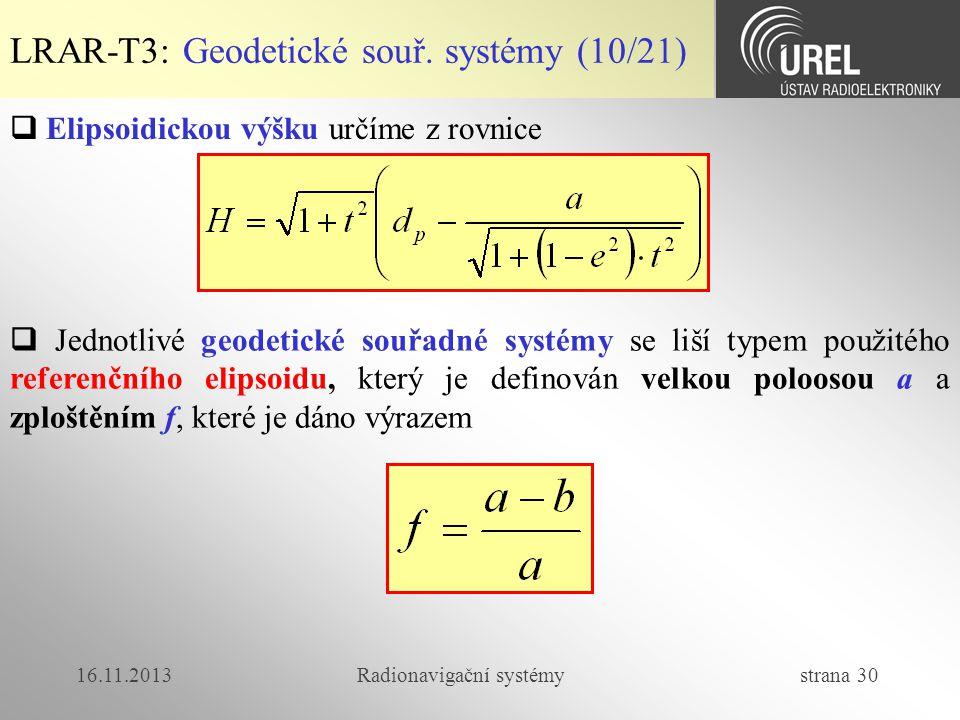 16.11.2013Radionavigační systémy strana 30 LRAR-T3: Geodetické souř. systémy (10/21)  Elipsoidickou výšku určíme z rovnice  Jednotlivé geodetické so