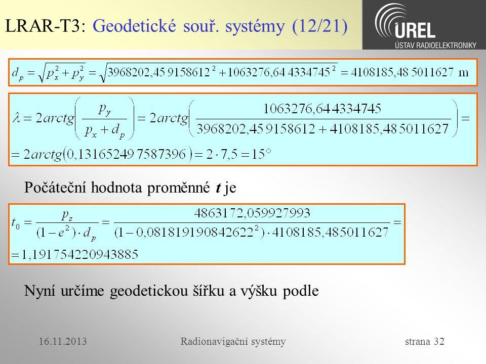 16.11.2013Radionavigační systémy strana 32 LRAR-T3: Geodetické souř. systémy (12/21) Počáteční hodnota proměnné t je Nyní určíme geodetickou šířku a v