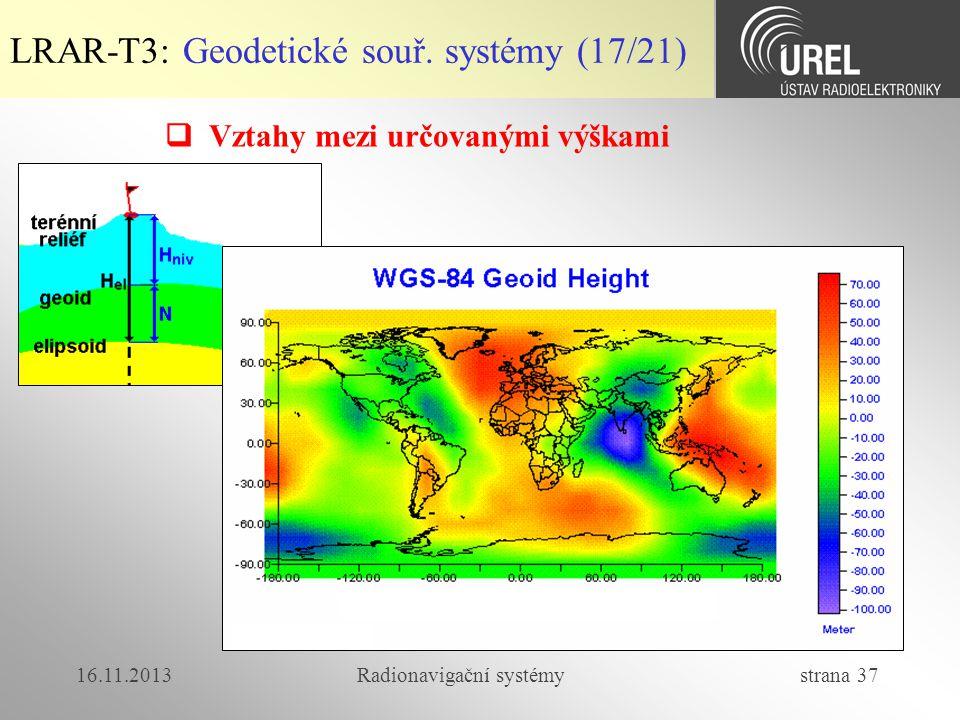 16.11.2013Radionavigační systémy strana 37 LRAR-T3: Geodetické souř. systémy (17/21)  Vztahy mezi určovanými výškami