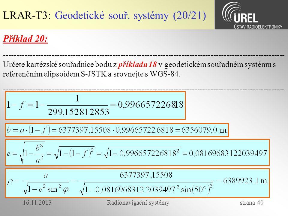 16.11.2013Radionavigační systémy strana 40 LRAR-T3: Geodetické souř. systémy (20/21) Příklad 20: -----------------------------------------------------