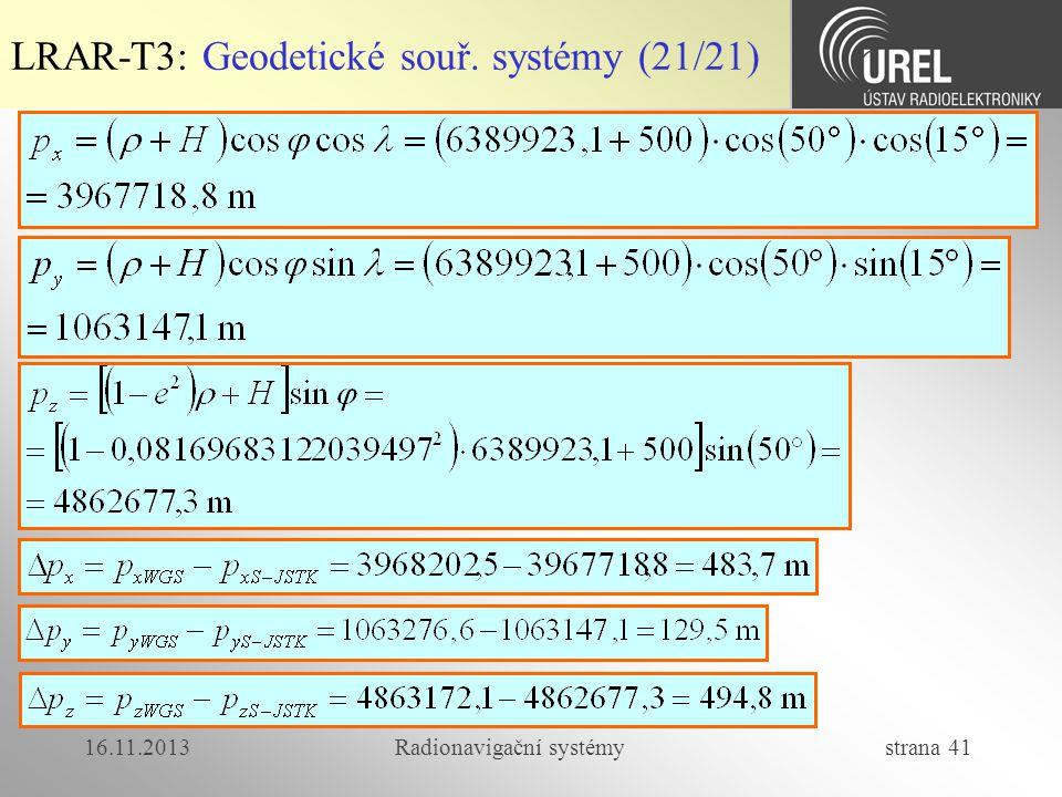 16.11.2013Radionavigační systémy strana 41 LRAR-T3: Geodetické souř. systémy (21/21)