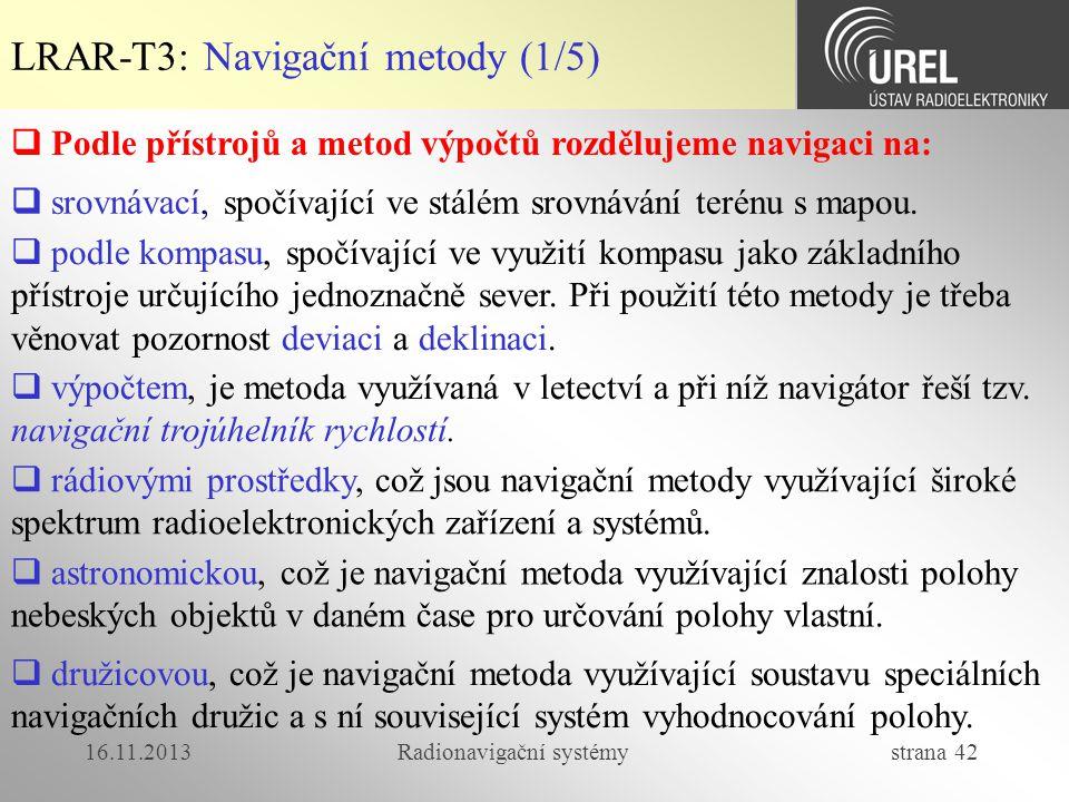 16.11.2013Radionavigační systémy strana 42 LRAR-T3: Navigační metody (1/5)  Podle přístrojů a metod výpočtů rozdělujeme navigaci na:  srovnávací, sp