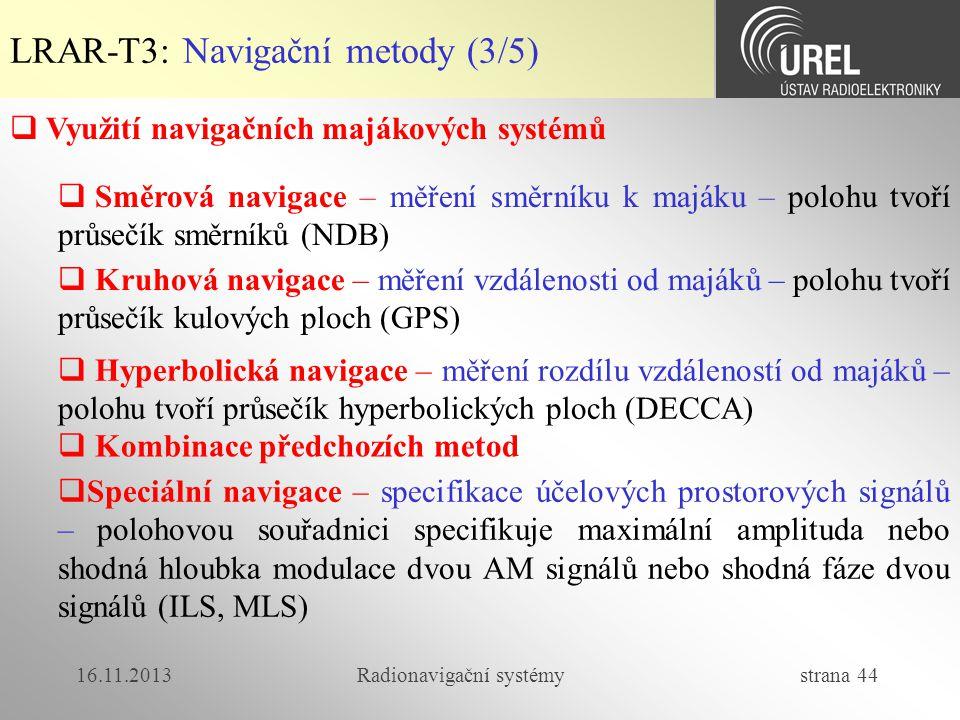 16.11.2013Radionavigační systémy strana 44 LRAR-T3: Navigační metody (3/5)  Využití navigačních majákových systémů  Směrová navigace – měření směrní