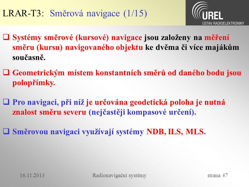 16.11.2013Radionavigační systémy strana 47  Systémy směrové (kursové) navigace jsou založeny na měření směru (kursu) navigovaného objektu ke dvěma či