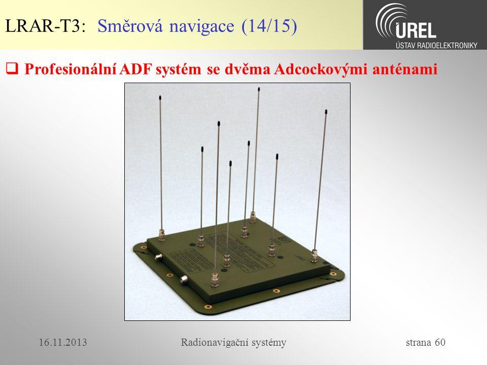 16.11.2013Radionavigační systémy strana 60 LRAR-T3: Směrová navigace (14/15)  Profesionální ADF systém se dvěma Adcockovými anténami