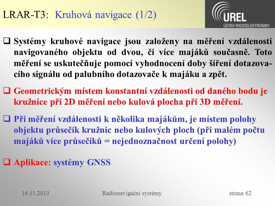 16.11.2013Radionavigační systémy strana 62  Systémy kruhové navigace jsou založeny na měření vzdálenosti navigovaného objektu od dvou, či více majáků