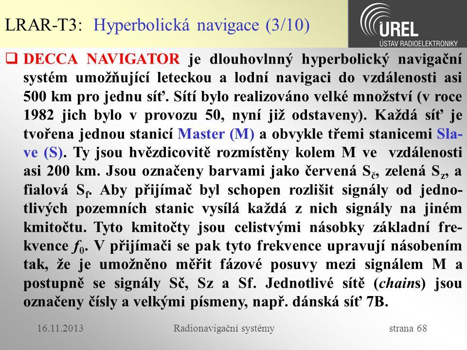 16.11.2013Radionavigační systémy strana 68  DECCA NAVIGATOR je dlouhovlnný hyperbolický navigační systém umožňující leteckou a lodní navigaci do vzdá