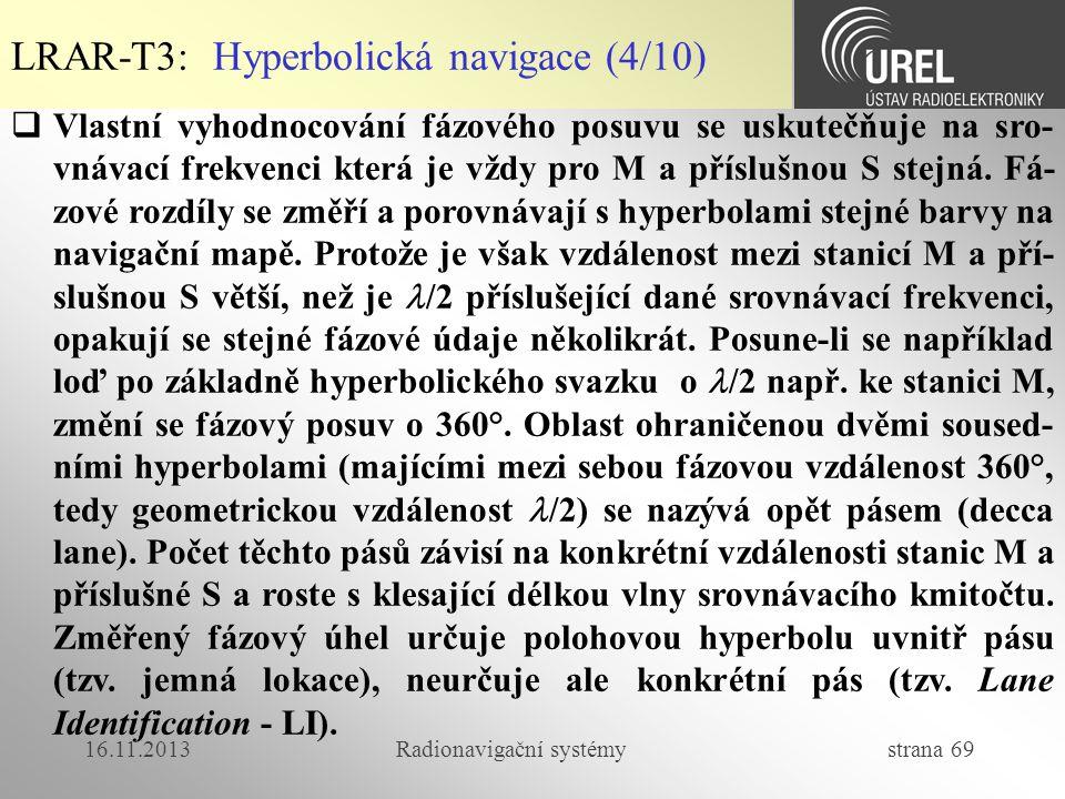 16.11.2013Radionavigační systémy strana 69  Vlastní vyhodnocování fázového posuvu se uskutečňuje na sro- vnávací frekvenci která je vždy pro M a přís