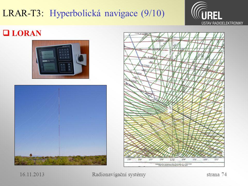 16.11.2013Radionavigační systémy strana 74  LORAN LRAR-T3: Hyperbolická navigace (9/10)