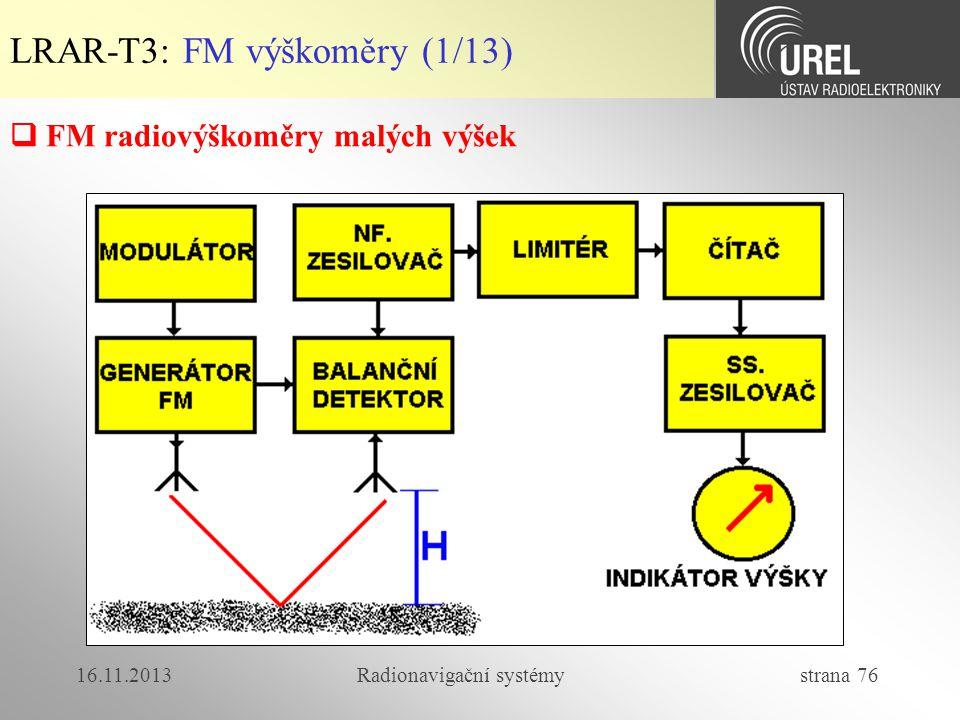 16.11.2013Radionavigační systémy strana 76 LRAR-T3: FM výškoměry (1/13)  FM radiovýškoměry malých výšek