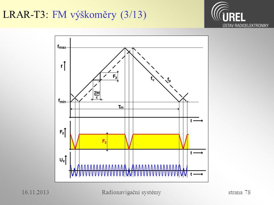16.11.2013Radionavigační systémy strana 78 LRAR-T3: FM výškoměry (3/13)