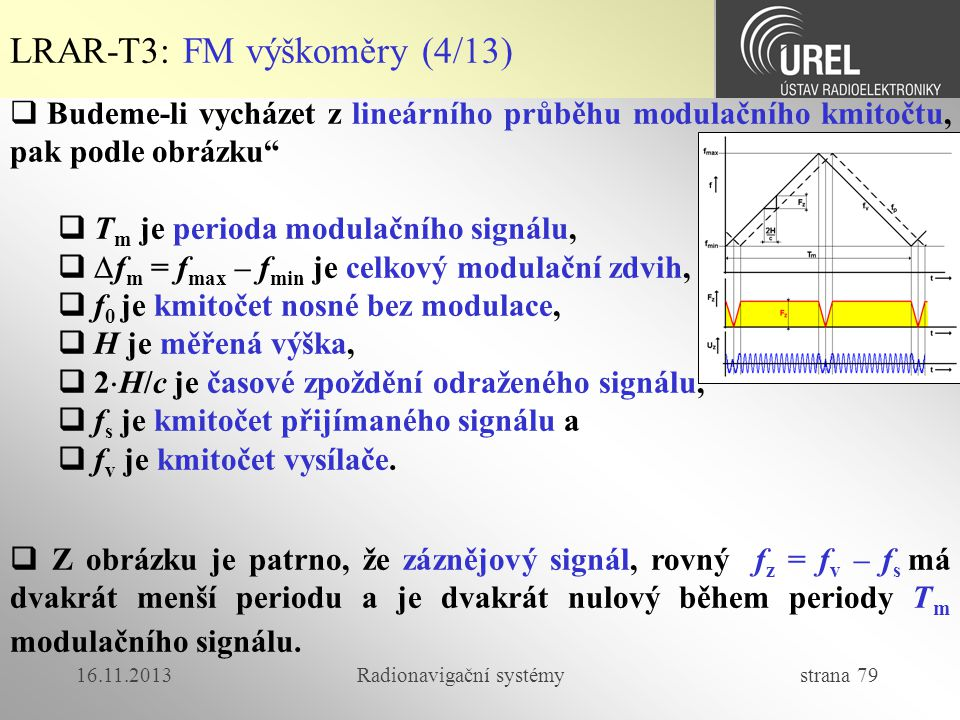 16.11.2013Radionavigační systémy strana 79 LRAR-T3: FM výškoměry (4/13)  Budeme-li vycházet z lineárního průběhu modulačního kmitočtu, pak podle obrá