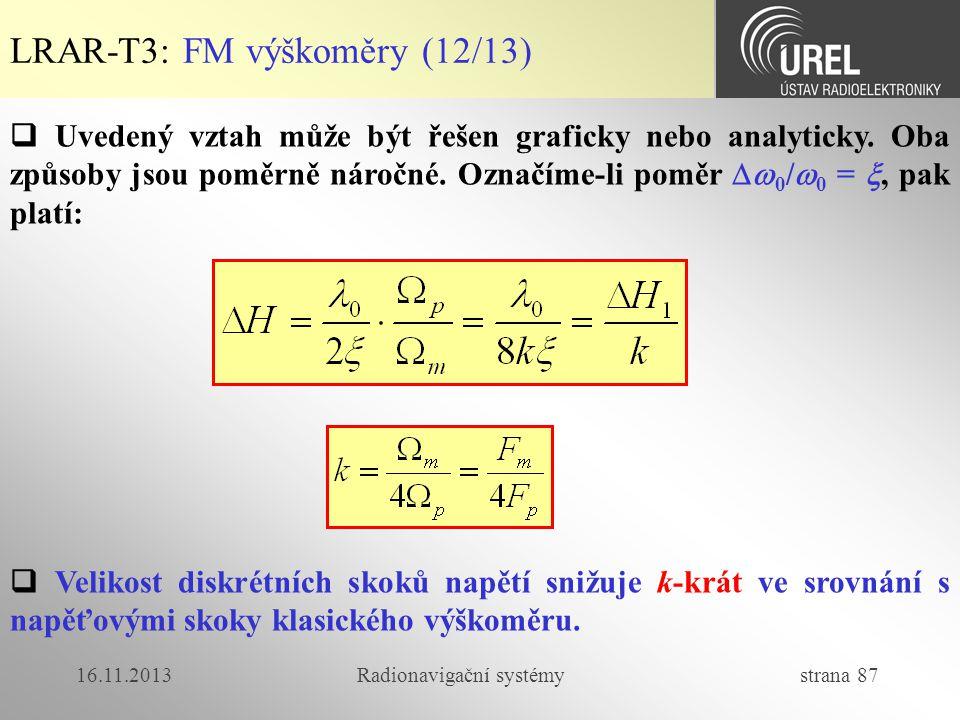 16.11.2013Radionavigační systémy strana 87 LRAR-T3: FM výškoměry (12/13)  Velikost diskrétních skoků napětí snižuje k-krát ve srovnání s napěťovými s