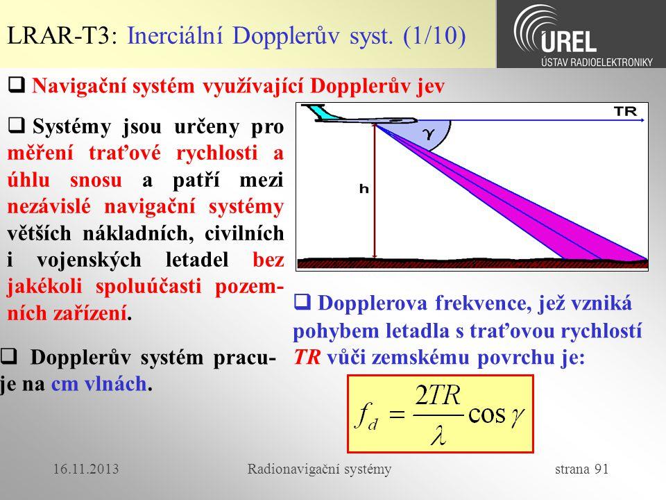 16.11.2013Radionavigační systémy strana 91 LRAR-T3: Inerciální Dopplerův syst. (1/10)  Navigační systém využívající Dopplerův jev  Systémy jsou urče