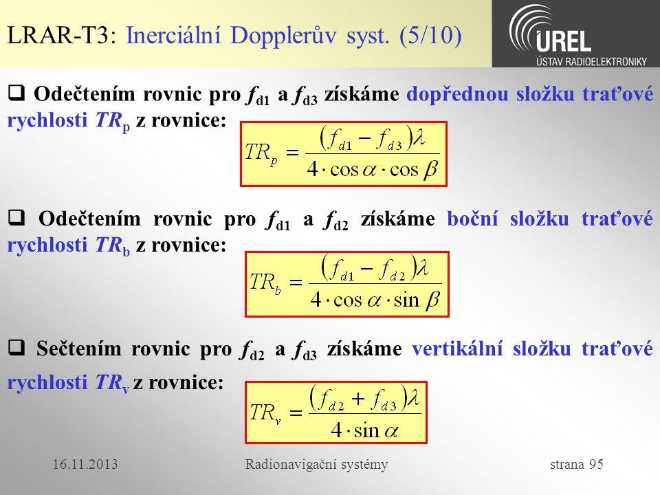 16.11.2013Radionavigační systémy strana 95 LRAR-T3: Inerciální Dopplerův syst. (5/10)  Odečtením rovnic pro f d1 a f d3 získáme dopřednou složku trať
