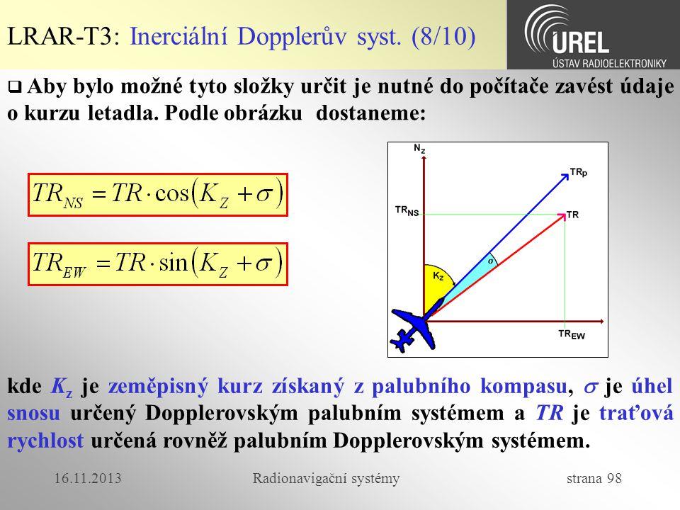 16.11.2013Radionavigační systémy strana 98 LRAR-T3: Inerciální Dopplerův syst. (8/10)  Aby bylo možné tyto složky určit je nutné do počítače zavést ú