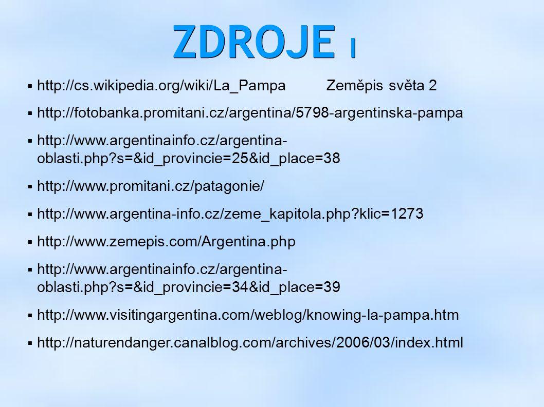 ZDROJE I  http://cs.wikipedia.org/wiki/La_Pampa Zeměpis světa 2  http://fotobanka.promitani.cz/argentina/5798-argentinska-pampa  http://www.argenti