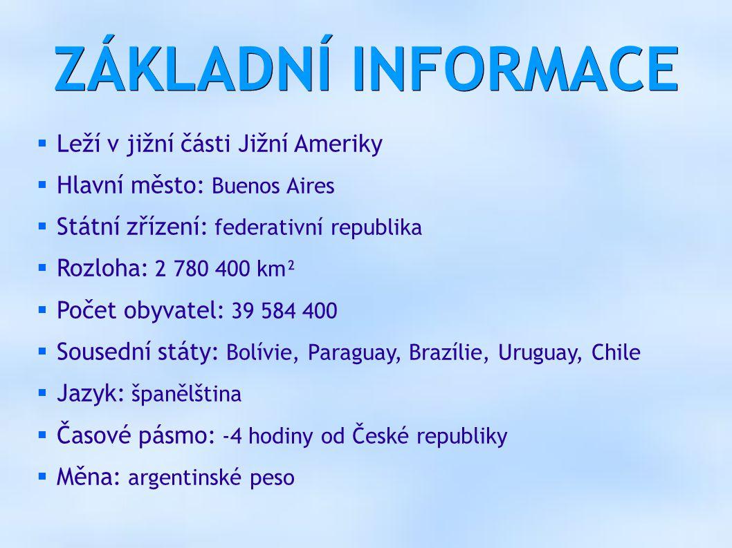ZÁKLADNÍ INFORMACE  Leží v jižní části Jižní Ameriky  Hlavní město: Buenos Aires  Státní zřízení: federativní republika  Rozloha: 2 780 400 km² 