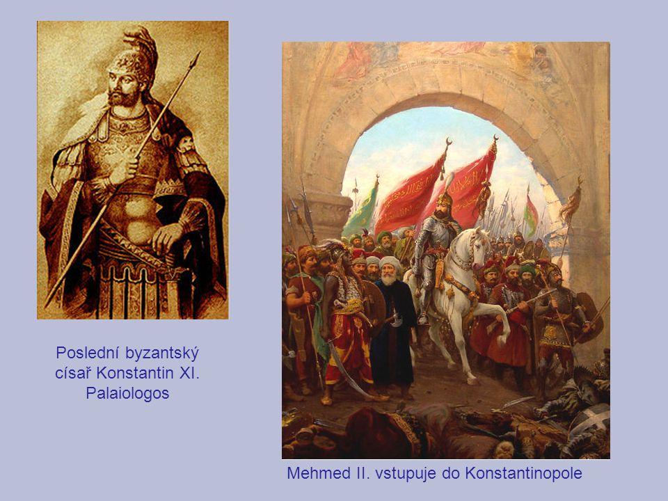 Mehmed II. vstupuje do Konstantinopole Poslední byzantský císař Konstantin XI. Palaiologos