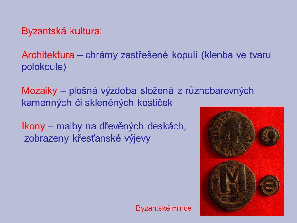 Byzantská kultura: Architektura – chrámy zastřešené kopulí (klenba ve tvaru polokoule) Mozaiky – plošná výzdoba složená z různobarevných kamenných či