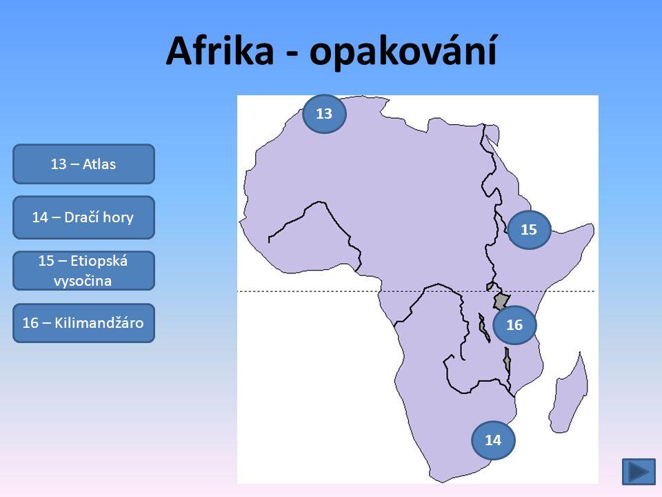 Afrika - opakování 13 – Atlas 14 – Dračí hory 15 – Etiopská vysočina 16 – Kilimandžáro 13 14 15 16