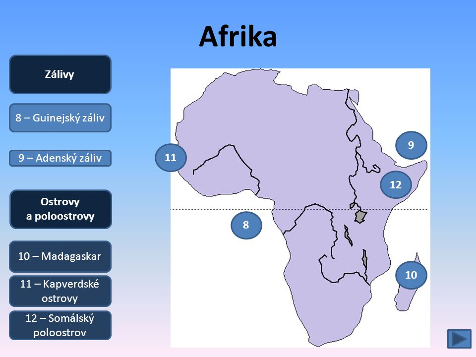 Afrika 8 – Guinejský záliv 9 – Adenský záliv 10 – Madagaskar 11 – Kapverdské ostrovy 12 – Somálský poloostrov Zálivy Ostrovy a poloostrovy 8 9 10 11 1