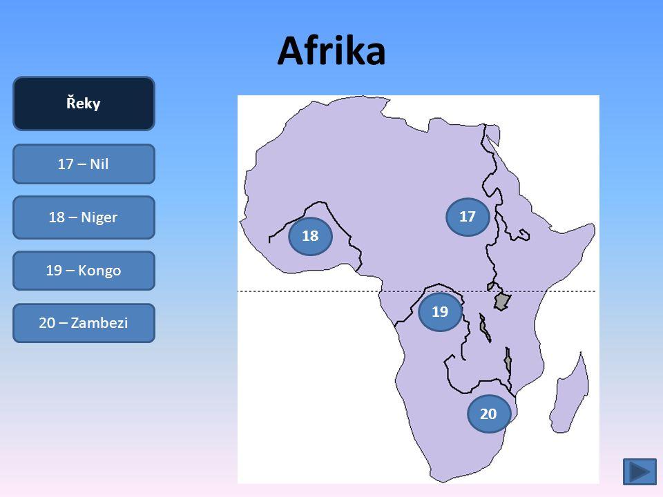Afrika 17 – Nil 18 – Niger 19 – Kongo 20 – Zambezi Řeky 17 18 19 20