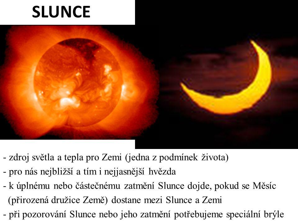 SLUNCE - zdroj světla a tepla pro Zemi (jedna z podmínek života) - pro nás nejbližší a tím i nejjasnější hvězda - k úplnému nebo částečnému zatmění Sl