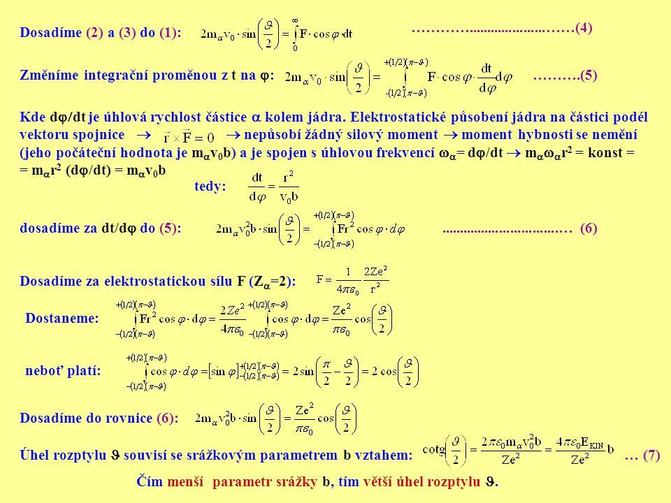 Dosadíme (2) a (3) do (1): ………….....................……(4) Změníme integrační proměnou z t na  : ……….(5) Kde d  dt je úhlová rychlost částice  kole