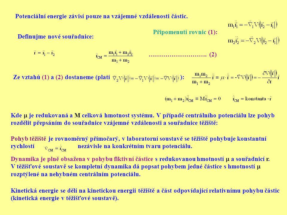 Potenciální energie závisí pouze na vzájemné vzdálenosti částic. Definujme nové souřadnice: ………………………. (2) Připomenutí rovnic (1): Ze vztahů (1) a (2)