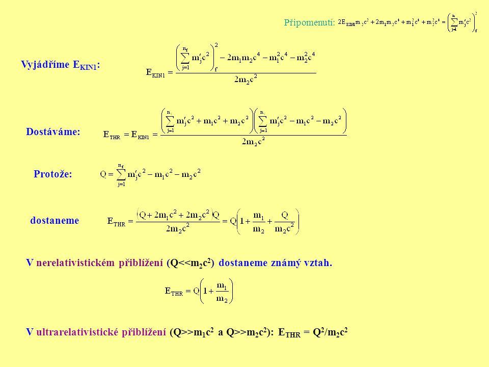 Dostáváme: Protože:dostaneme V nerelativistickém přiblížení (Q<<m 2 c 2 ) dostaneme známý vztah. V ultrarelativistické přiblížení (Q>>m 1 c 2 a Q>>m 2