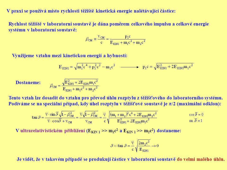 V praxi se používá místo rychlosti těžiště kinetická energie nalétávající částice: Rychlost těžiště v laboratorní soustavě je dána poměrem celkového i