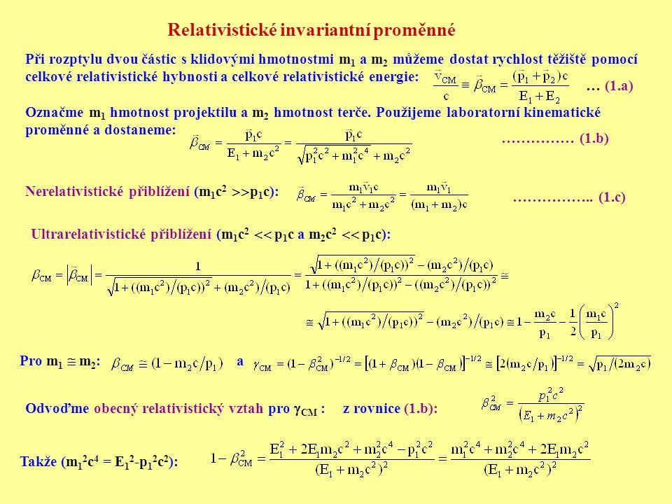 Relativistické invariantní proměnné Při rozptylu dvou částic s klidovými hmotnostmi m 1 a m 2 můžeme dostat rychlost těžiště pomocí celkové relativist