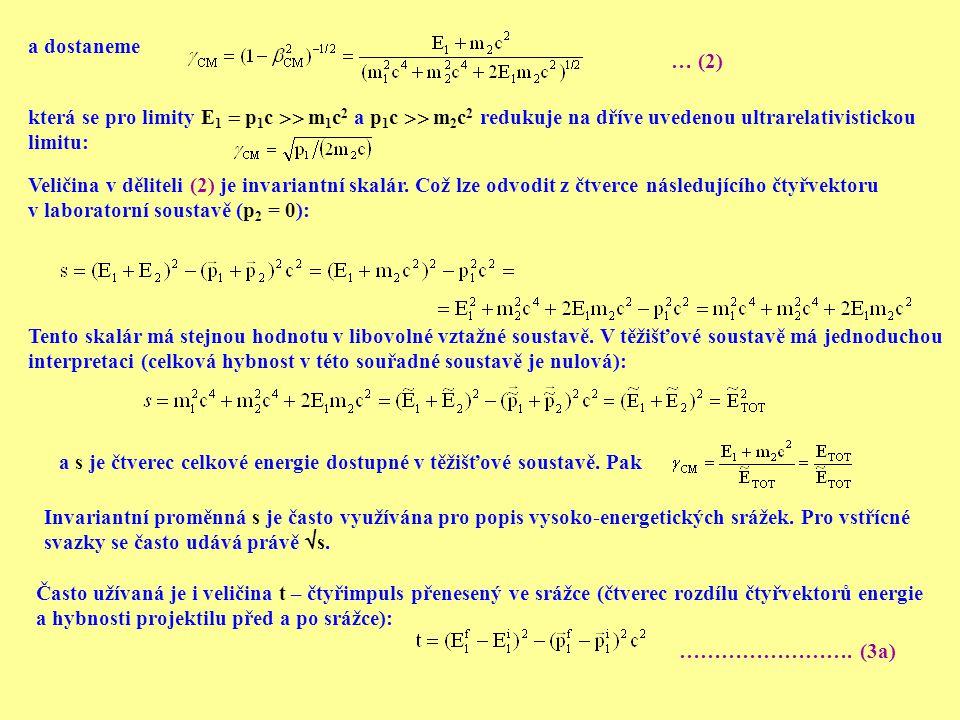 a dostaneme … (2) která se pro limity E 1  p 1 c  m 1 c 2 a p 1 c  m 2 c 2 redukuje na dříve uvedenou ultrarelativistickou limitu: Veličina v děl