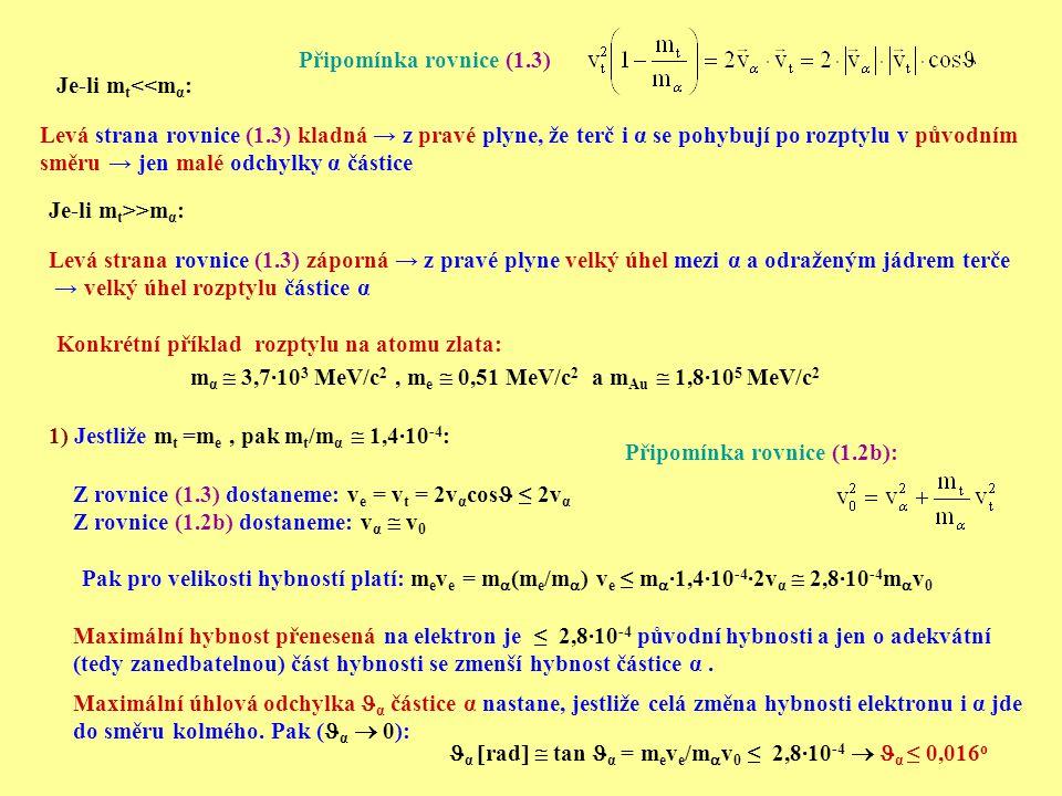 Je-li m t <<m α : Levá strana rovnice (1.3) kladná → z pravé plyne, že terč i α se pohybují po rozptylu v původním směru → jen malé odchylky α částice