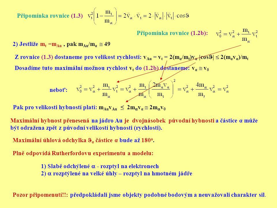 2) Jestliže m t =m Au, pak m Au /m α  49 Z rovnice (1.3) dostaneme pro velikost rychlosti: v Au = v t = 2(m α /m t )v α |cos |  2(m α v α )/m t Dosa
