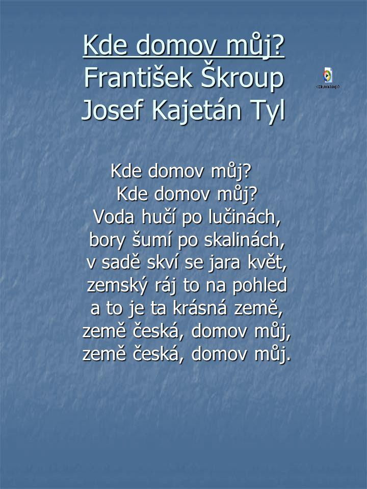 Kde domov můj.František Škroup Josef Kajetán Tyl Kde domov můj.