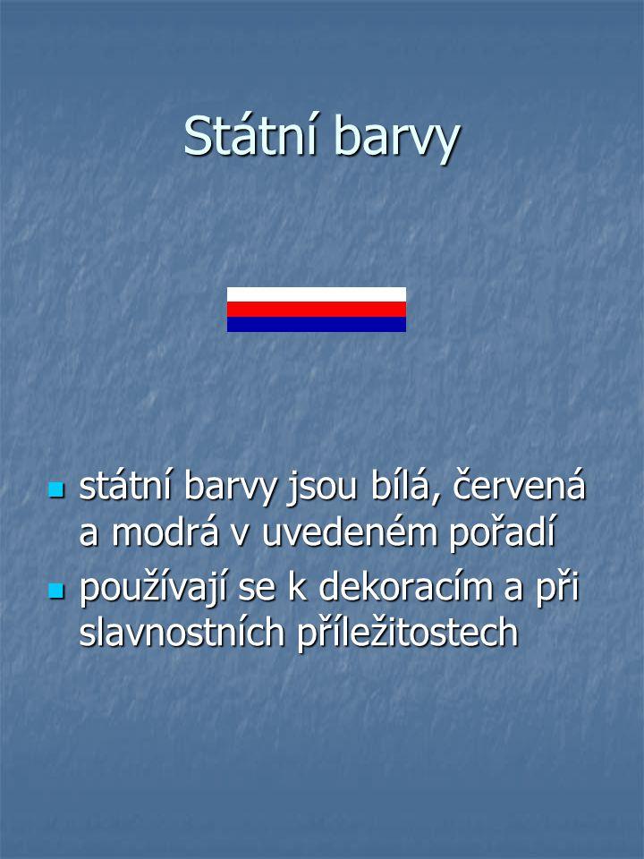 Státní barvy státní barvy jsou bílá, červená a modrá v uvedeném pořadí státní barvy jsou bílá, červená a modrá v uvedeném pořadí používají se k dekoracím a při slavnostních příležitostech používají se k dekoracím a při slavnostních příležitostech