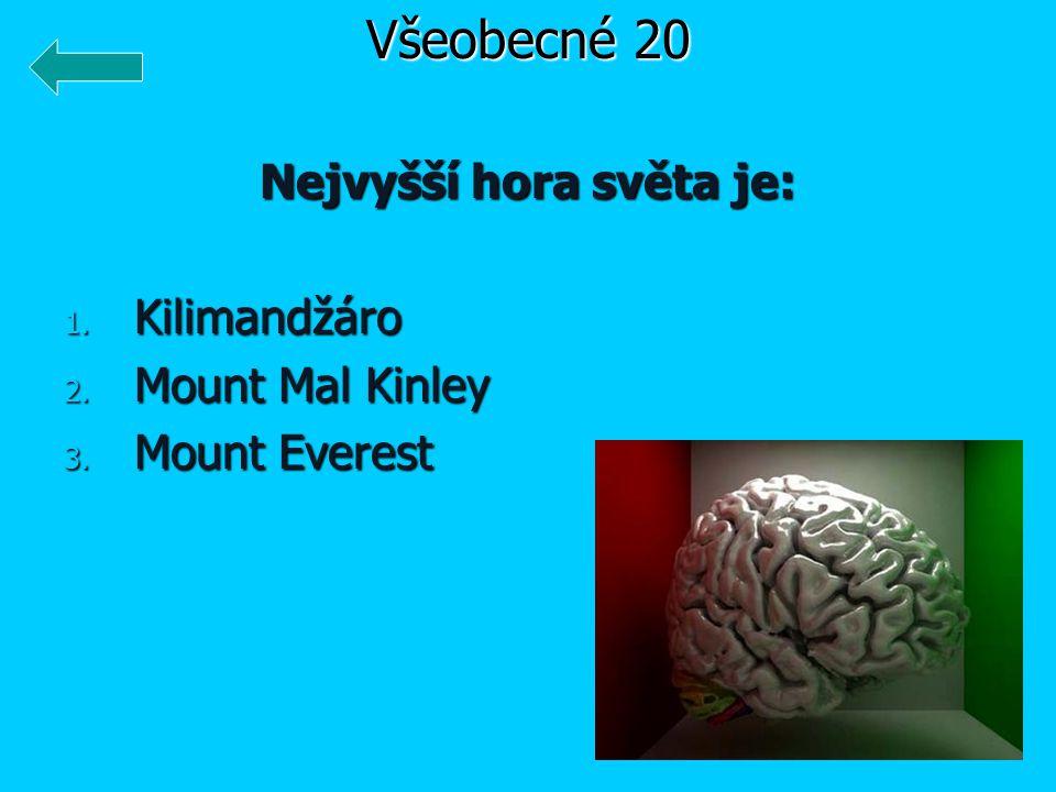 Nejvyšší hora světa je: 1. Kilimandžáro 2. Mount Mal Kinley 3. Mount Everest Všeobecné 20