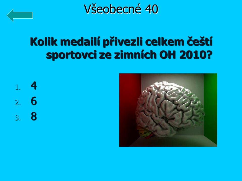 Kolik medailí přivezli celkem čeští sportovci ze zimních OH 2010? 1. 4 2. 6 3. 8 Všeobecné 40