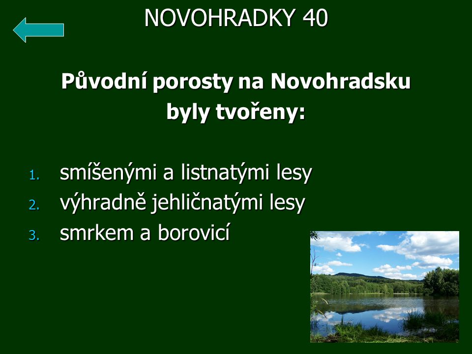 Původní porosty na Novohradsku byly tvořeny: 1.smíšenými a listnatými lesy 2.