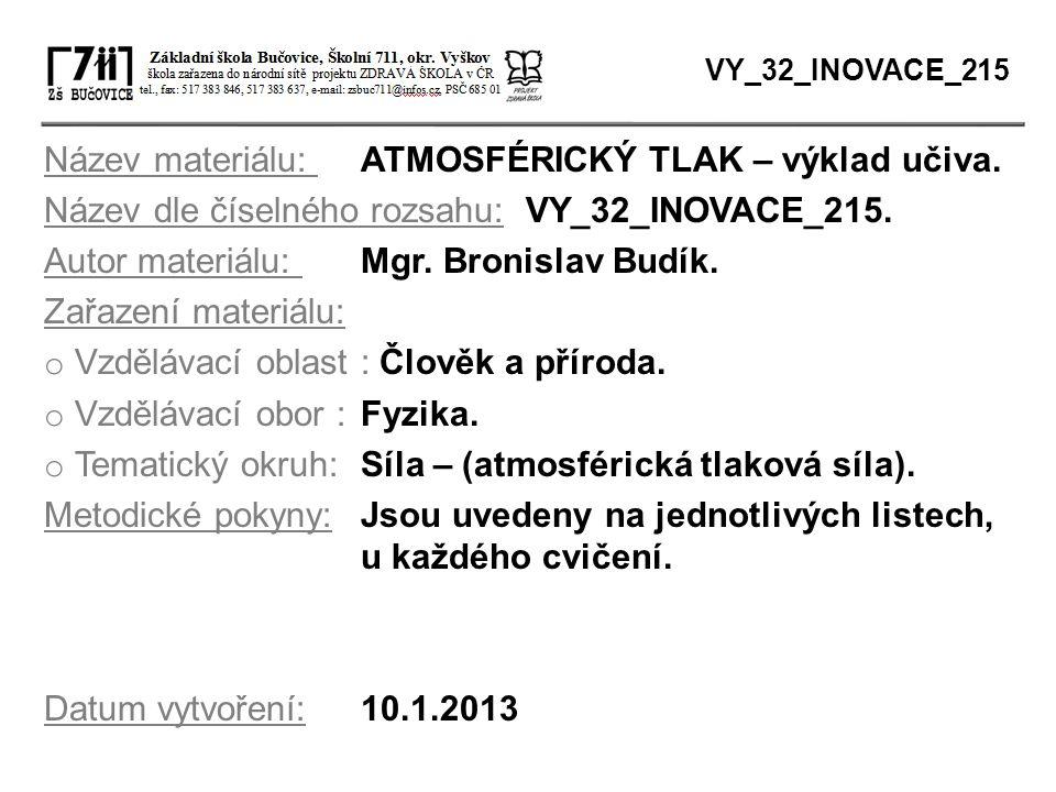 Název materiálu: ATMOSFÉRICKÝ TLAK – výklad učiva. Název dle číselného rozsahu: VY_32_INOVACE_215. Autor materiálu: Mgr. Bronislav Budík. Zařazení mat