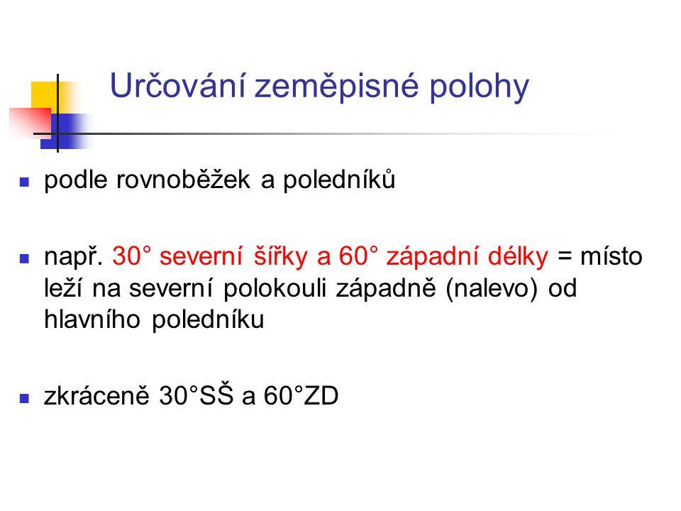 Určování zeměpisné polohy podle rovnoběžek a poledníků např.