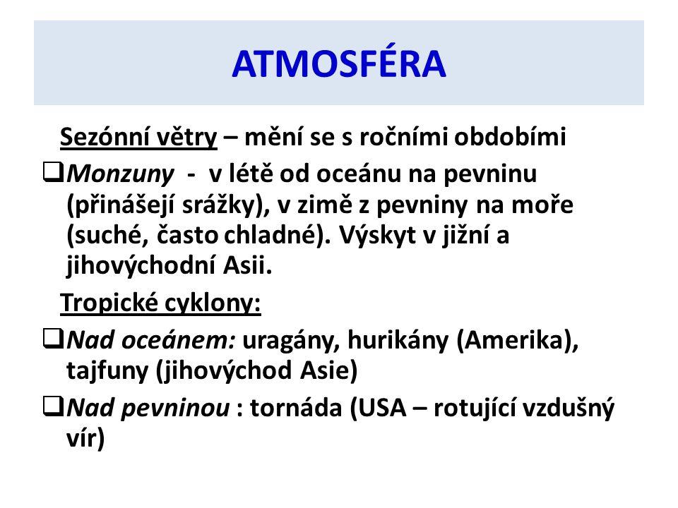 ATMOSFÉRA Sezónní větry – mění se s ročními obdobími  Monzuny - v létě od oceánu na pevninu (přinášejí srážky), v zimě z pevniny na moře (suché, čast