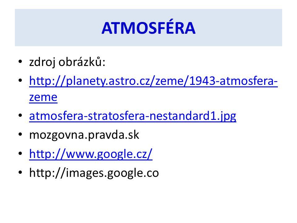 ATMOSFÉRA zdroj obrázků: http://planety.astro.cz/zeme/1943-atmosfera- zeme http://planety.astro.cz/zeme/1943-atmosfera- zeme atmosfera ‑ stratosfera ‑