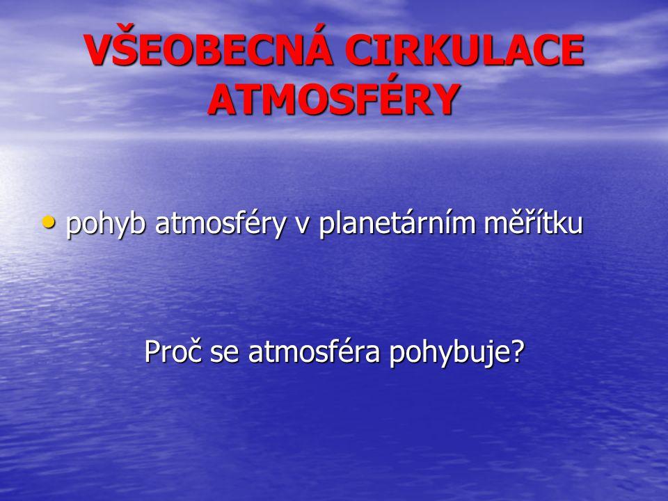VŠEOBECNÁ CIRKULACE ATMOSFÉRY Příčiny pohybu: - nerovnoměrný přísun sluneční energie na Zemi - nerovnoměrné rozložení pevnin a oceánů -…-…-…-… Nerovnoměrné rozložení tlaku na Zemi.