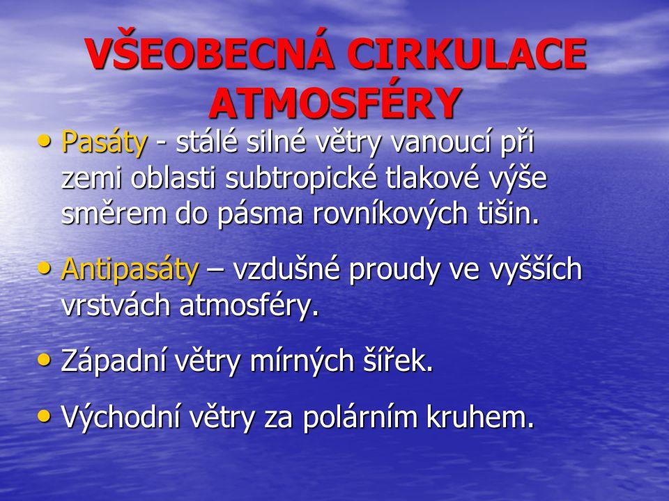 Pasáty - stálé silné větry vanoucí při zemi oblasti subtropické tlakové výše směrem do pásma rovníkových tišin. Pasáty - stálé silné větry vanoucí při