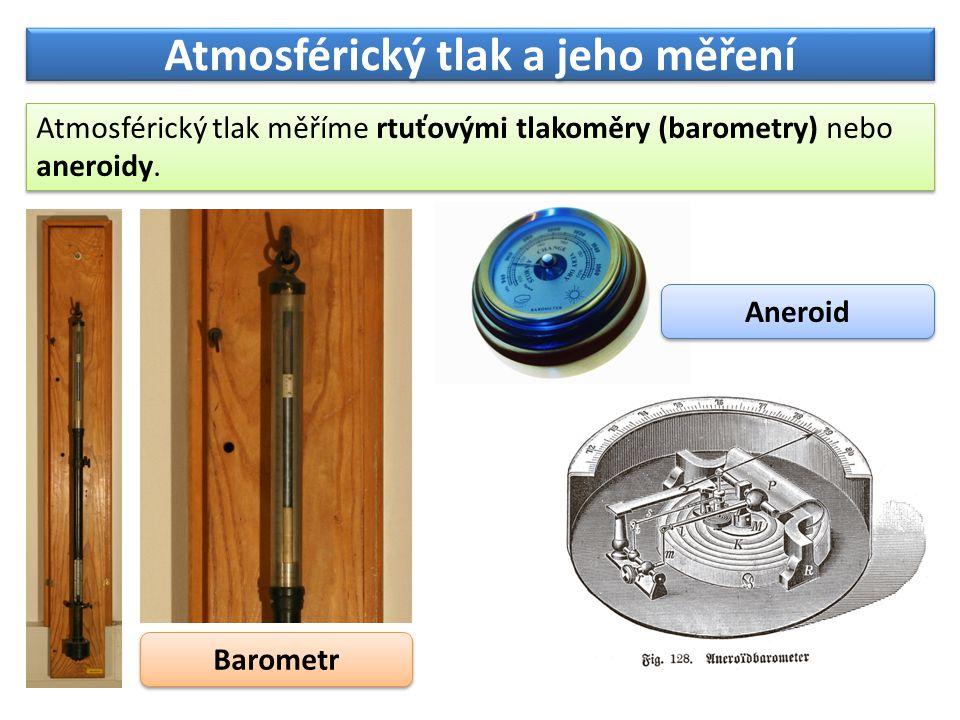 Atmosférický tlak a jeho měření Atmosférický tlak měříme rtuťovými tlakoměry (barometry) nebo aneroidy.
