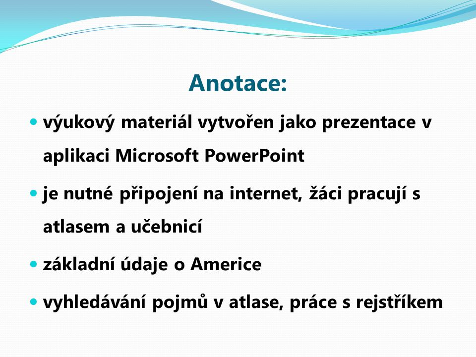 Anotace: výukový materiál vytvořen jako prezentace v aplikaci Microsoft PowerPoint je nutné připojení na internet, žáci pracují s atlasem a učebnicí z